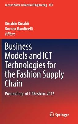 Business Models and ICT Technologies for the Fashion Supply Chain: Proceedings of IT4Fashion 2016 - Lecture Notes in Electrical Engineering 413 (Hardback)