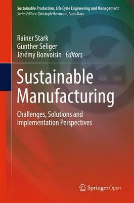 Sustainable Manufacturing: Challenges, Solutions and Implementation Perspectives - Sustainable Production, Life Cycle Engineering and Management (Hardback)