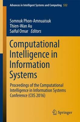 Computational Intelligence in Information Systems: Proceedings of the Computational Intelligence in Information Systems Conference (CIIS 2016) - Advances in Intelligent Systems and Computing 532 (Paperback)