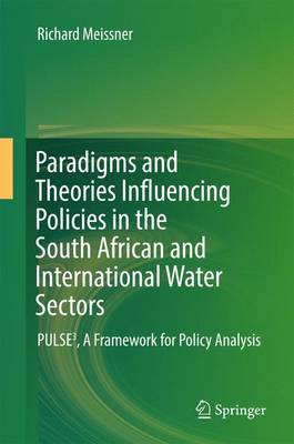 Paradigms and Theories Influencing Policies in the South African and International Water Sectors: PULSE(3), A Framework for Policy Analysis (Hardback)