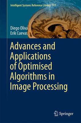 Advances and Applications of Optimised Algorithms in Image Processing - Intelligent Systems Reference Library 117 (Hardback)