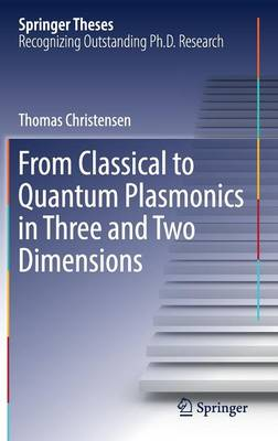 From Classical to Quantum Plasmonics in Three and Two Dimensions - Springer Theses (Hardback)