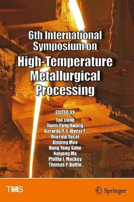 6th International Symposium on High-Temperature Metallurgical Processing - The Minerals, Metals & Materials Series (Hardback)