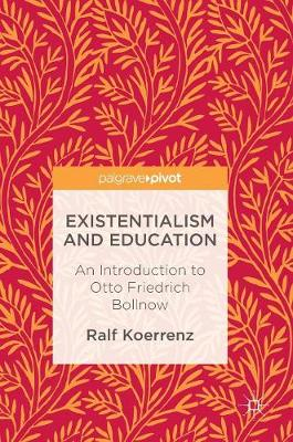 Existentialism and Education: An Introduction to Otto Friedrich Bollnow (Hardback)