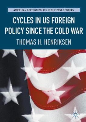 Cycles in US Foreign Policy since the Cold War - American Foreign Policy in the 21st Century (Hardback)