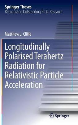 Longitudinally Polarised Terahertz Radiation for Relativistic Particle Acceleration - Springer Theses (Hardback)