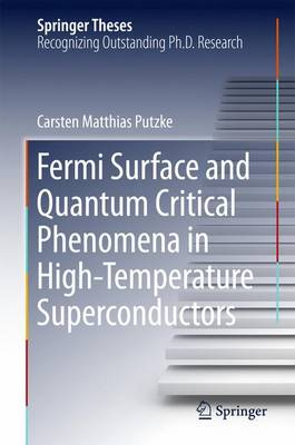 Fermi Surface and Quantum Critical Phenomena of High-Temperature Superconductors - Springer Theses (Hardback)