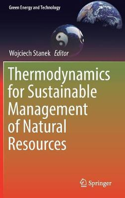 Thermodynamics for Sustainable Management of Natural Resources - Green Energy and Technology (Hardback)