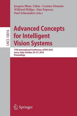 Advanced Concepts for Intelligent Vision Systems: 17th International Conference, ACIVS 2016, Lecce, Italy, October 24-27, 2016, Proceedings - Lecture Notes in Computer Science 10016 (Paperback)