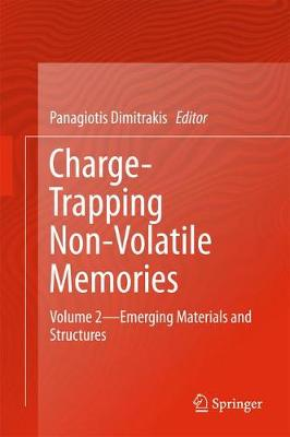 Charge-Trapping Non-Volatile Memories: Volume 2--Emerging Materials and Structures (Hardback)