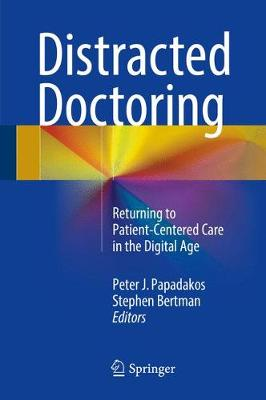 Distracted Doctoring: Returning to Patient-Centered Care in the Digital Age (Hardback)