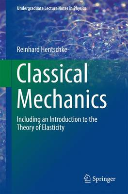 Classical Mechanics: Including an Introduction to the Theory of Elasticity - Undergraduate Lecture Notes in Physics (Paperback)
