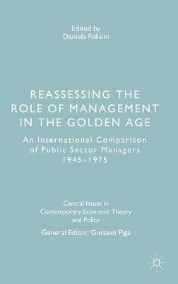 Reassessing the Role of Management in the Golden Age: An International Comparison of Public Sector Managers, 1945-1975 - Central Issues in Contemporary Economic Theory and Policy (Hardback)