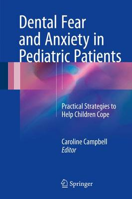 Dental Fear and Anxiety in Pediatric Patients: Practical Strategies to Help Children Cope (Hardback)
