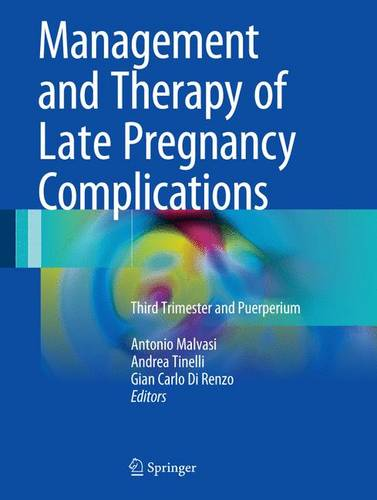 Management and Therapy of Late Pregnancy Complications: Third Trimester and Puerperium (Hardback)