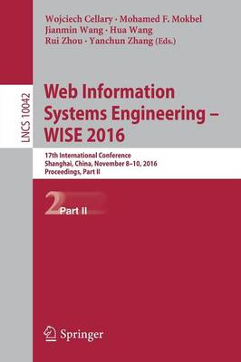 Web Information Systems Engineering - WISE 2016: 17th International Conference, Shanghai, China, November 8-10, 2016, Proceedings, Part II - Lecture Notes in Computer Science 10042 (Paperback)