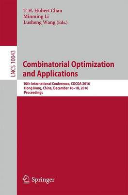 Combinatorial Optimization and Applications: 10th International Conference, COCOA 2016, Hong Kong, China, December 16-18, 2016, Proceedings - Lecture Notes in Computer Science 10043 (Paperback)