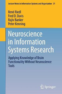 Neuroscience in Information Systems Research: Applying Knowledge of Brain Functionality Without Neuroscience Tools - Lecture Notes in Information Systems and Organisation 21 (Paperback)