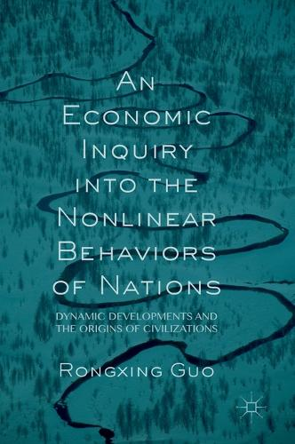 An Economic Inquiry into the Nonlinear Behaviors of Nations: Dynamic Developments and the Origins of Civilizations (Hardback)