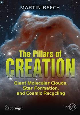 The Pillars of Creation: Giant Molecular Clouds, Star Formation, and Cosmic Recycling - Popular Astronomy (Paperback)