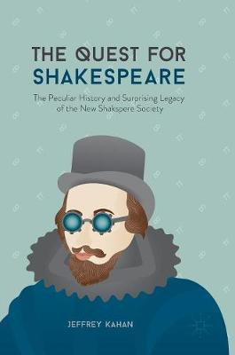 The Quest for Shakespeare: The Peculiar History and Surprising Legacy of the New Shakspere Society (Hardback)