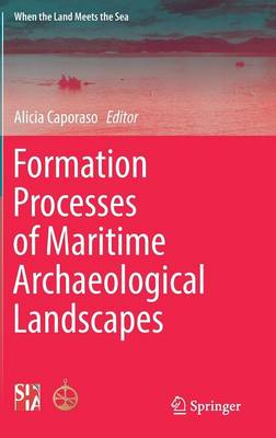Formation Processes of Maritime Archaeological Landscapes - When the Land Meets the Sea (Hardback)