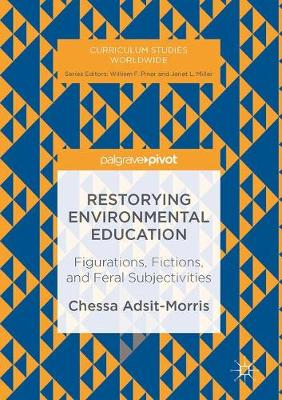 Restorying Environmental Education: Figurations, Fictions, and Feral Subjectivities - Curriculum Studies Worldwide (Hardback)