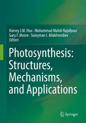 Photosynthesis: Structures, Mechanisms, and Applications (Hardback)