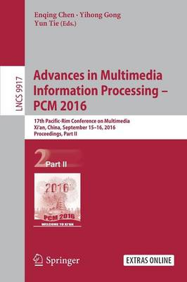 Advances in Multimedia Information Processing - PCM 2016: 17th Pacific-Rim Conference on Multimedia, Xi' an, China, September 15-16, 2016, Proceedings, Part II - Lecture Notes in Computer Science 9917 (Paperback)