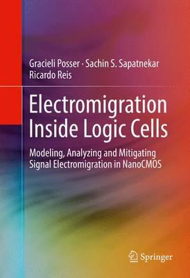 Electromigration Inside Logic Cells: Modeling, Analyzing and Mitigating Signal Electromigration in NanoCMOS (Hardback)