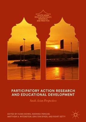 Participatory Action Research and Educational Development: South Asian Perspectives - South Asian Education Policy, Research, and Practice (Hardback)