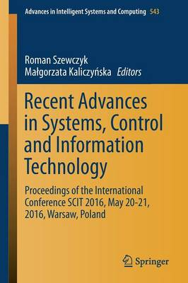 Recent Advances in Systems, Control and Information Technology: Proceedings of the International Conference SCIT 2016, May 20-21, 2016, Warsaw, Poland - Advances in Intelligent Systems and Computing 543 (Paperback)
