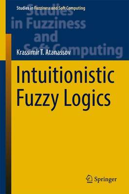 Intuitionistic Fuzzy Logics - Studies in Fuzziness and Soft Computing 351 (Hardback)
