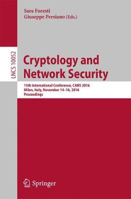 Cryptology and Network Security: 15th International Conference, CANS 2016, Milan, Italy, November 14-16, 2016, Proceedings - Security and Cryptology 10052 (Paperback)