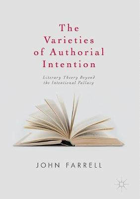 The Varieties of Authorial Intention: Literary Theory Beyond the Intentional Fallacy (Hardback)
