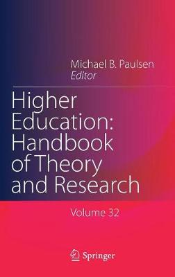 Higher Education: Handbook of Theory and Research: Published under the Sponsorship of the Association for Institutional Research (AIR) and the Association for the Study of Higher Education (ASHE) - Higher Education: Handbook of Theory and Research 32 (Hardback)