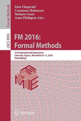 FM 2016: Formal Methods: 21st International Symposium, Limassol, Cyprus, November 9-11, 2016, Proceedings - Lecture Notes in Computer Science 9995 (Paperback)