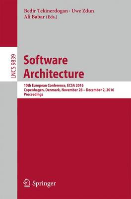 Software Architecture: 10th European Conference, ECSA 2016, Copenhagen, Denmark, November 28 -- December 2, 2016, Proceedings - Lecture Notes in Computer Science 9839 (Paperback)