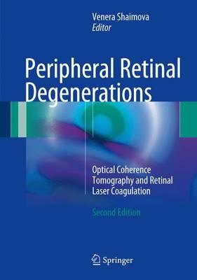 Peripheral Retinal Degenerations: Optical Coherence Tomography and Retinal Laser Coagulation (Hardback)