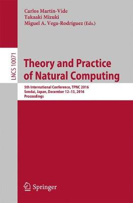 Theory and Practice of Natural Computing: 5th International Conference, TPNC 2016, Sendai, Japan, December 12-13, 2016, Proceedings - Theoretical Computer Science and General Issues 10071 (Paperback)