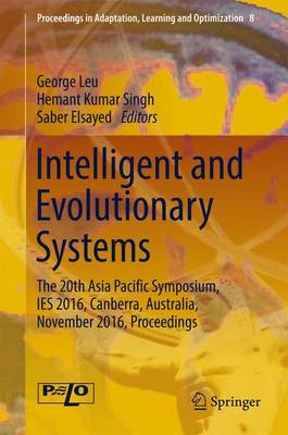 Intelligent and Evolutionary Systems: The 20th Asia Pacific Symposium, IES 2016, Canberra, Australia, November 2016, Proceedings - Proceedings in Adaptation, Learning and Optimization 8 (Hardback)