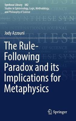 The Rule-Following Paradox and its Implications for Metaphysics - Synthese Library 382 (Hardback)