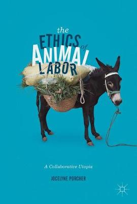 The Ethics of Animal Labor 2017: A Collaborative Utopia (Hardback)