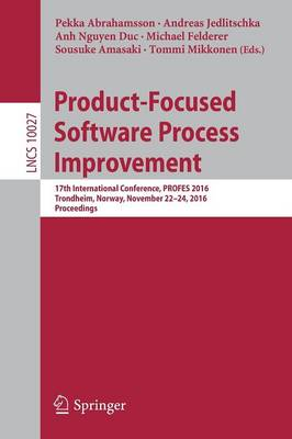 Product-Focused Software Process Improvement: 17th International Conference, PROFES 2016, Trondheim, Norway, November 22-24, 2016, Proceedings - Programming and Software Engineering 10027 (Paperback)