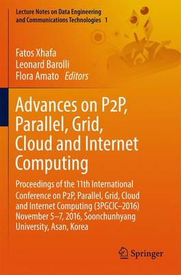 Advances on P2P, Parallel, Grid, Cloud and Internet Computing: Proceedings of the 11th International Conference on P2P, Parallel, Grid, Cloud and Internet Computing (3PGCIC-2016) November 5-7, 2016, Soonchunhyang University, Asan, Korea - Lecture Notes on Data Engineering and Communications Technologies 1 (Paperback)