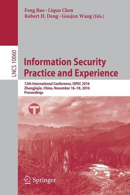 Information Security Practice and Experience: 12th International Conference, ISPEC 2016, Zhangjiajie, China, November 16-18, 2016, Proceedings - Lecture Notes in Computer Science 10060 (Paperback)