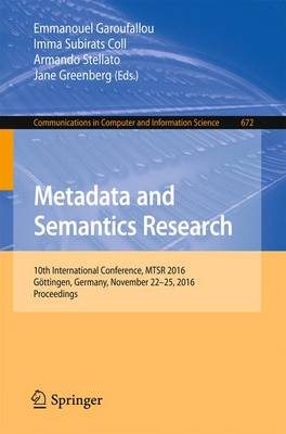 Metadata and Semantics Research: 10th International Conference, MTSR 2016, Goettingen, Germany, November 22-25, 2016, Proceedings - Communications in Computer and Information Science 672 (Paperback)