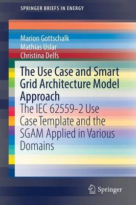 The Use Case and Smart Grid Architecture Model Approach: The IEC 62559-2 Use Case Template and the SGAM applied in various domains - SpringerBriefs in Energy (Paperback)