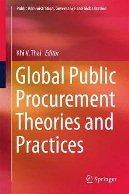 Global Public Procurement Theories and Practices - Public Administration, Governance and Globalization 18 (Hardback)