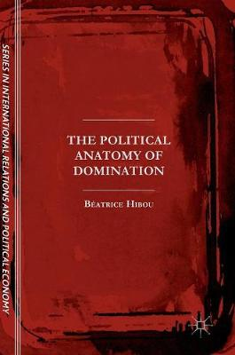 The Political Anatomy of Domination 2017 - The Sciences Po Series in International Relations and Political Economy (Hardback)